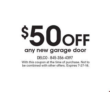 $50 OFF any new garage door. With this coupon at the time of purchase. Not to be combined with other offers. Expires 7-27-18.