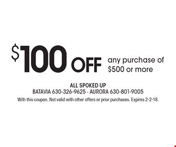 $100 OFF any purchase of $500 or more. With this coupon. Not valid with other offers or prior purchases. Expires 2-2-18.