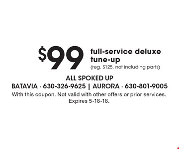 $99 full-service deluxe tune-up (reg. $125, not including parts). With this coupon. Not valid with other offers or prior services. Expires 5-18-18.
