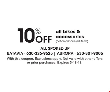 10% off all bikes & accessories (not on discounted items). With this coupon. Exclusions apply. Not valid with other offers or prior purchases. Expires 5-18-18.