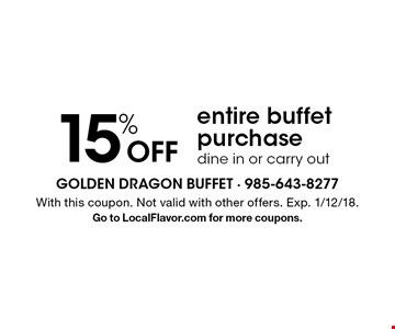 15% Off entire buffet purchase dine in or carry out. With this coupon. Not valid with other offers. Exp. 1/12/18.Go to LocalFlavor.com for more coupons.