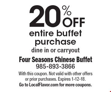 20% OFF entire buffet purchase dine in or carryout. With this coupon. Not valid with other offers or prior purchases. Expires 1-12-18. Go to LocalFlavor.com for more coupons.