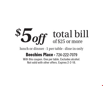 $5 off total bill of $25 or more lunch or dinner - 1 per table - dine in only. With this coupon. One per table. Excludes alcohol. Not valid with other offers. Expires 2-2-18.