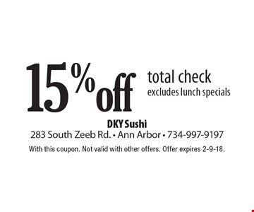 15% off total check. Excludes lunch specials. With this coupon. Not valid with other offers. Offer expires 2-9-18.