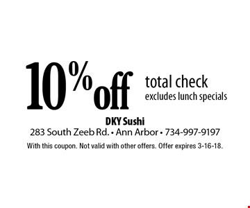 10% off total check. excludes lunch specials. With this coupon. Not valid with other offers. Offer expires 3-16-18.
