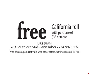 free California roll with purchase of $35 or more. With this coupon. Not valid with other offers. Offer expires 3-16-18.