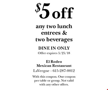 $5 off any two lunch entrees & two beverages. Dine in only. Offer expires 5/25/18. With this coupon. One coupon per table or group. Not valid with any other offers.