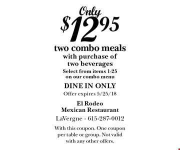 Only $12.95 two combo meals with purchase of two beverages. Select from items 1-25 on our combo menu. Dine in only. Offer expires 5/25/18. With this coupon. One coupon per table or group. Not valid with any other offers.