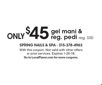 Only $45 gel mani & reg. pedi. Reg. $50. With this coupon. Not valid with other offers or prior services. Expires 1-26-18. Go to LocalFlavor.com for more coupons.