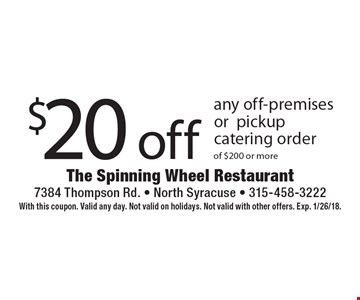 $20 off any off-premises or pickup catering order of $200 or more. With this coupon. Valid any day. Not valid on holidays. Not valid with other offers. Exp. 1/26/18.