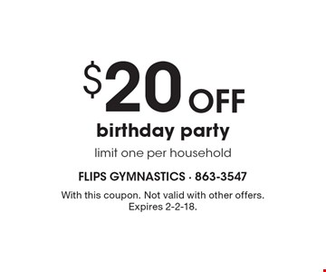 $20 Off birthday party, limit one per household. With this coupon. Not valid with other offers. Expires 2-2-18.