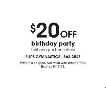 $20 off birthday party. Limit one per household. With this coupon. Not valid with other offers. Expires 6-15-18.