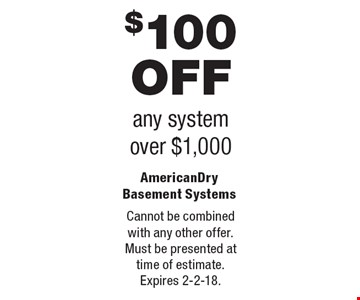 $100 OFF any system over $1,000. Cannot be combined with any other offer. Must be presented at time of estimate. Expires 2-2-18.