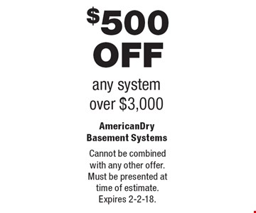 $500 OFF any system over $3,000. Cannot be combined with any other offer. Must be presented at time of estimate. Expires 2-2-18.