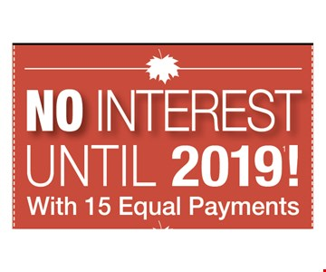 No Interest Until 2019! With 15 Equal Payments.