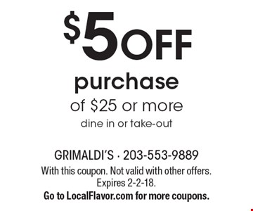$5 OFF purchase of $25 or more dine in or take-out. With this coupon. Not valid with other offers. Expires 2-2-18. Go to LocalFlavor.com for more coupons.