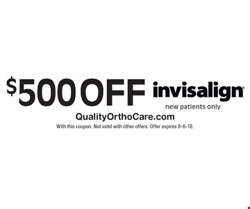 $500 off Invisalign new patients only. With this coupon. Not valid with other offers. Offer expires 8-6-18.