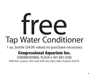 Free Tap Water Conditioner 1 oz. bottle ($4.95 value) no purchase necessary. With this coupon. Not valid with any other offer. Expires 2/9/18.