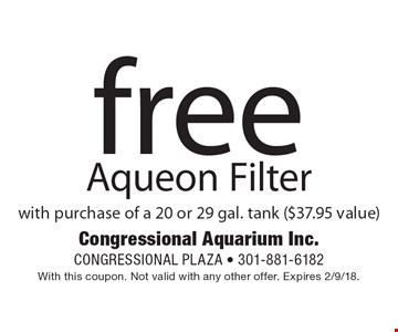 Free Aqueon Filter with purchase of a 20 or 29 gal. tank ($37.95 value). With this coupon. Not valid with any other offer. Expires 2/9/18.