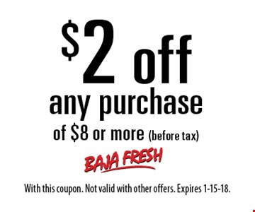 $2 off any purchase of $8 or more (before tax). With this coupon. Not valid with other offers. Expires 1-15-18.