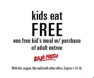 kids eat FREE one free kid's meal w/ purchase of adult entree. With this coupon. Not valid with other offers. Expires 1-15-18.