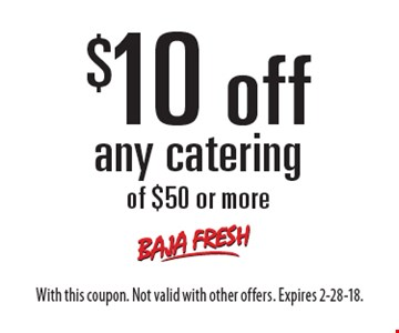 $10 off any catering of $50 or more. With this coupon. Not valid with other offers. Expires 2-28-18.
