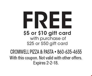 FREE $5 or $10 gift card with purchase of $25 or $50 gift card. With this coupon. Not valid with other offers. Expires 2-2-18.