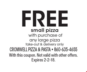 FREE small pizza with purchase of any large pizza take-out & delivery only. With this coupon. Not valid with other offers. Expires 2-2-18.
