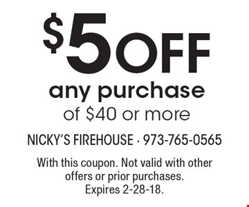 $5 off any purchase of $40 or more. With this coupon. Not valid with other offers or prior purchases. Expires 2-28-18.