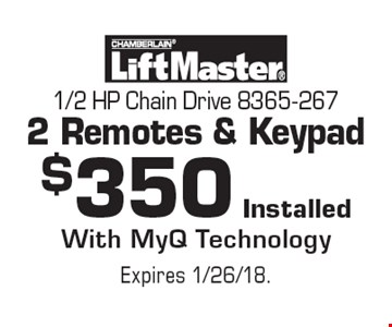 $350 Installed LiftMaster 1/2 HP Chain Drive 8365-2672 Remotes & Keypad With MyQ Technology. Expires 1/26/18.