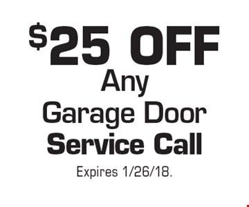 $25 Off Any Garage Door Service Call. Expires 1/26/18.