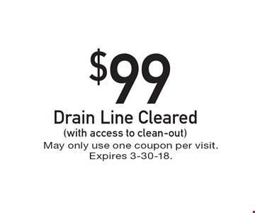 $99 Drain Line Cleared (with access to clean-out). May only use one coupon per visit. Expires 3-30-18.