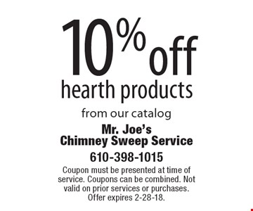 10% off hearth products from our catalog. Coupon must be presented at time of service. Coupons can be combined. Not valid on prior services or purchases. Offer expires 2-28-18.