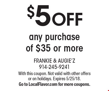 $5 OFF any purchase of $35 or more. With this coupon. Not valid with other offers or on holidays. Expires 5/25/18. Go to LocalFlavor.com for more coupons.