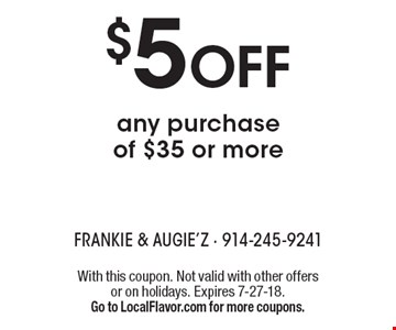 $5 OFF any purchase of $35 or more. With this coupon. Not valid with other offers or on holidays. Expires 7-27-18. Go to LocalFlavor.com for more coupons.