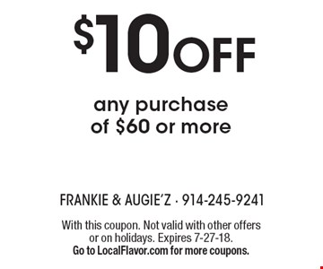$10 OFF any purchase of $60 or more. With this coupon. Not valid with other offers or on holidays. Expires 7-27-18. Go to LocalFlavor.com for more coupons.