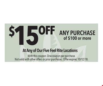 $15 off any purchase of $100 or more. At any of our five Feel Rite locations. With this coupon. One coupon per purchase. Not valid with other offers or prior purchases. Offer expires 10/12/18.