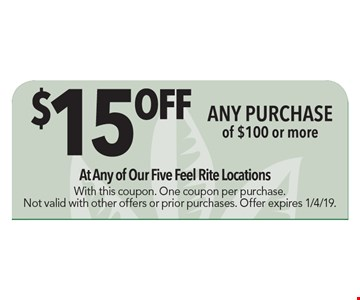 $15 Off Any purchase of $100 or more. With this coupon. One coupon per purchase. Not valid with other offers or prior purchase. Offer expires 1/4/19.