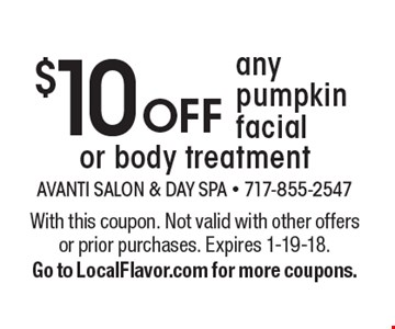 $10 OFF any pumpkin facial or body treatment. With this coupon. Not valid with other offers or prior purchases. Expires 1-19-18. Go to LocalFlavor.com for more coupons.