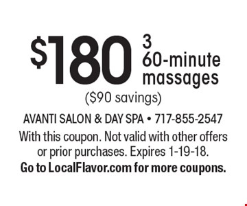 $180 3 60-minute massages ($90 savings). With this coupon. Not valid with other offers or prior purchases. Expires 1-19-18. Go to LocalFlavor.com for more coupons.