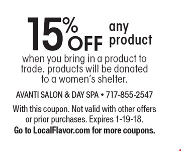 15% OFF any product when you bring in a product to trade. products will be donated to a women's shelter. With this coupon. Not valid with other offers or prior purchases. Expires 1-19-18. Go to LocalFlavor.com for more coupons.