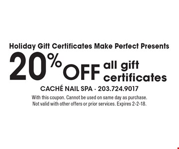 Holiday Gift Certificates Make Perfect Presents 20% OFF all gift certificates. With this coupon. Cannot be used on same day as purchase.Not valid with other offers or prior services. Expires 2-2-18.