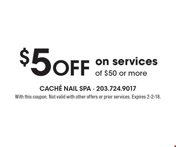 $5 OFF on services of $50 or more. With this coupon. Not valid with other offers or prior services. Expires 2-2-18.