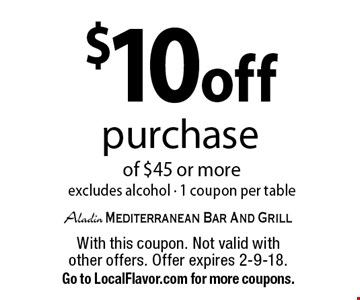 $10 off purchase of $45 or more excludes alcohol - 1 coupon per table. With this coupon. Not valid with other offers. Offer expires 2-9-18. Go to LocalFlavor.com for more coupons.