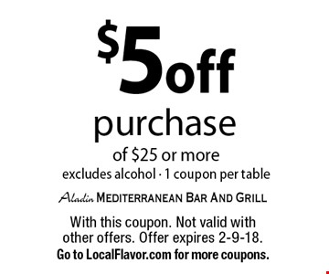 $5 off purchase of $25 or more excludes alcohol - 1 coupon per table. With this coupon. Not valid with other offers. Offer expires 2-9-18. Go to LocalFlavor.com for more coupons.
