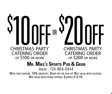 $10 off christmas party catering order of $100 or more OR $20 off christmas party catering order of $200 or more. With this coupon. 18% gratuity. Drop off or pick up. Not valid with alcohol. Not valid with other offers. Expires 2-2-18.