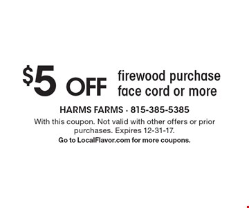 $5 OFF firewood purchase face cord or more. With this coupon. Not valid with other offers or prior purchases. Expires 12-31-17. Go to LocalFlavor.com for more coupons.