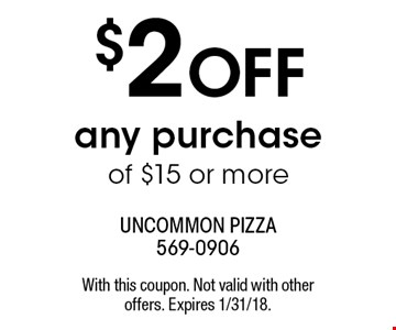 $2 off any purchase of $15 or more. With this coupon. Not valid with other offers. Expires 1/31/18.