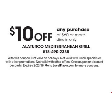 $10 Off any purchase of $60 or more dine in only. With this coupon. Not valid on holidays. Not valid with lunch specials or with other promotions. Not valid with other offers. One coupon or discount per party. Expires 2/23/18. Go to LocalFlavor.com for more coupons.