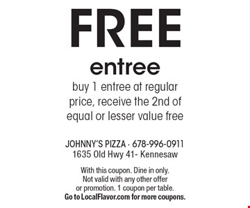 FREE entree. Buy 1 entree at regular price, receive the 2nd of equal or lesser value free. With this coupon. Dine in only. Not valid with any other offer or promotion. 1 coupon per table. Go to LocalFlavor.com for more coupons.